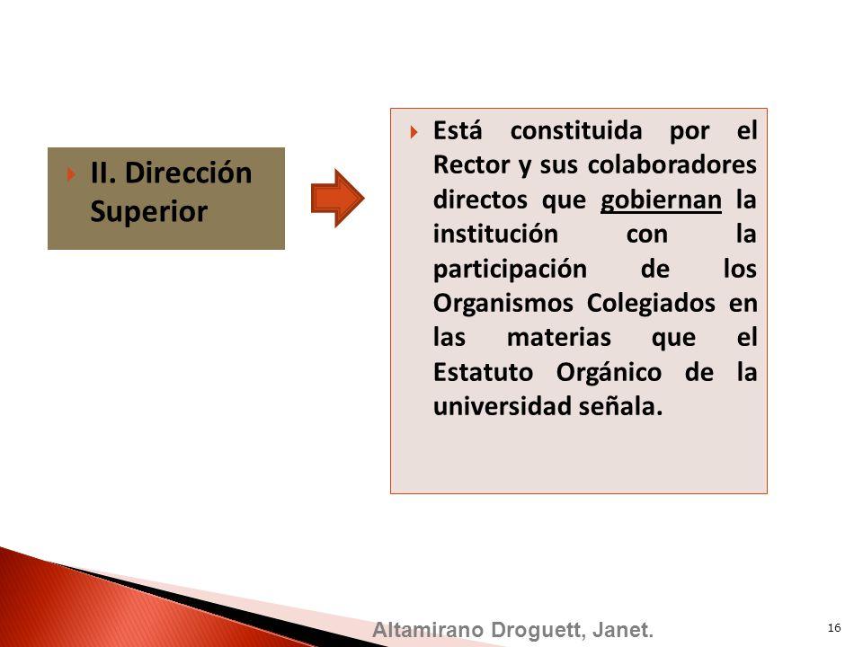 Altamirano Droguett, Janet. II. Dirección Superior Está constituida por el Rector y sus colaboradores directos que gobiernan la institución con la par