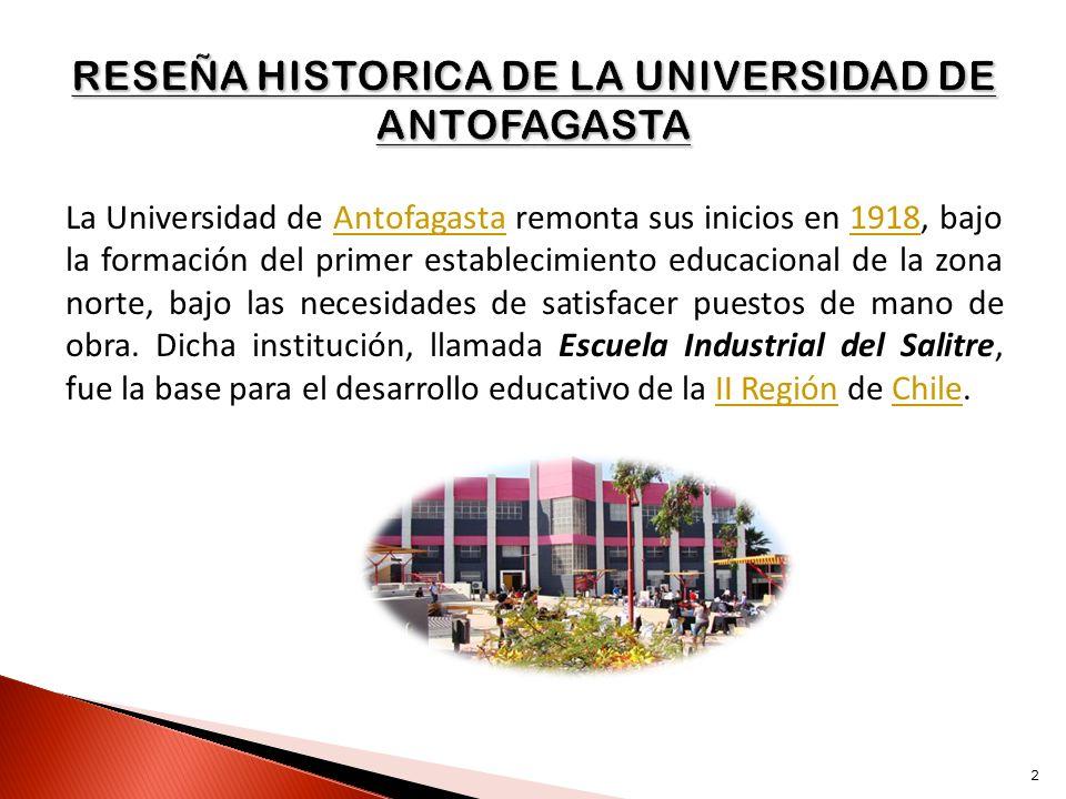 La Universidad de Antofagasta remonta sus inicios en 1918, bajo la formación del primer establecimiento educacional de la zona norte, bajo las necesid