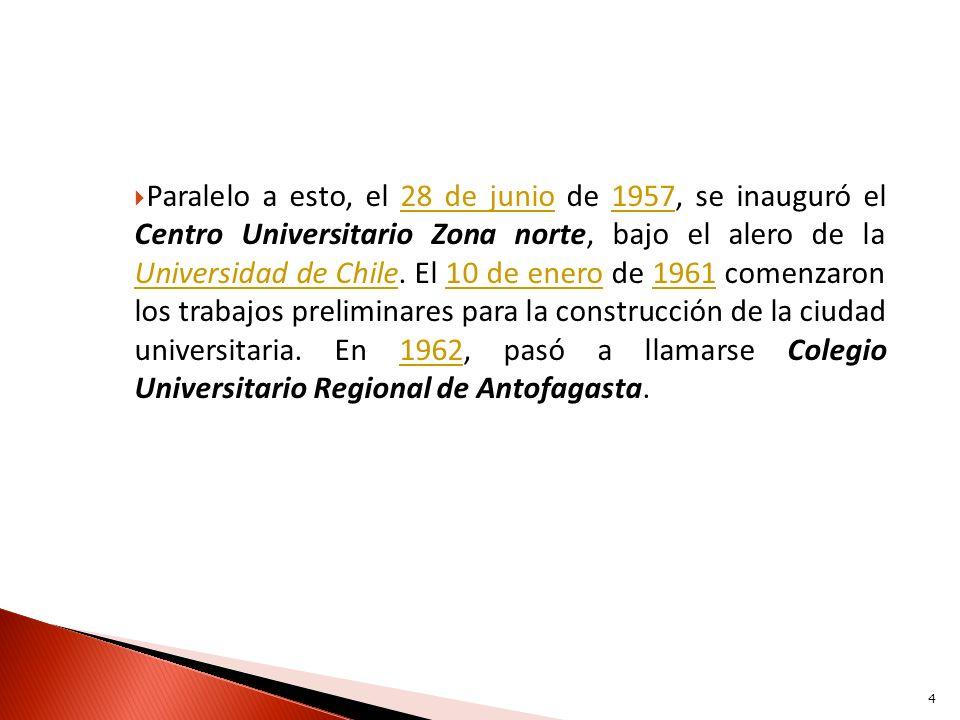 Paralelo a esto, el 28 de junio de 1957, se inauguró el Centro Universitario Zona norte, bajo el alero de la Universidad de Chile. El 10 de enero de 1