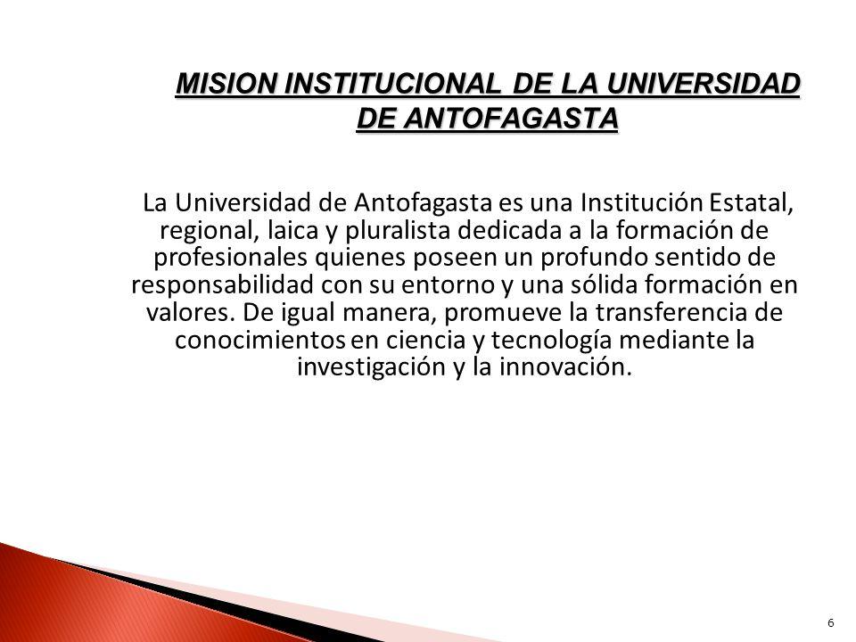 La Universidad de Antofagasta es una Institución Estatal, regional, laica y pluralista dedicada a la formación de profesionales quienes poseen un prof