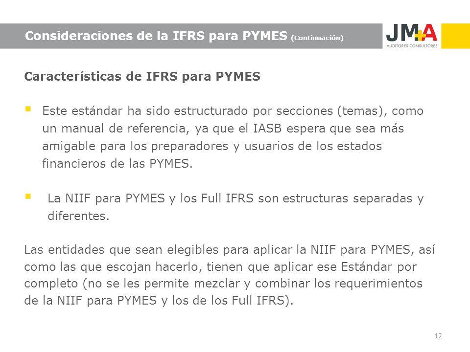 12 Características de IFRS para PYMES Este estándar ha sido estructurado por secciones (temas), como un manual de referencia, ya que el IASB espera qu