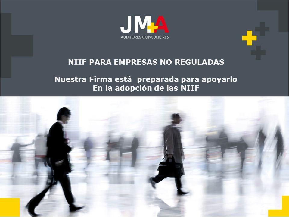 . NIIF PARA EMPRESAS NO REGULADAS Nuestra Firma está preparada para apoyarlo En la adopción de las NIIF