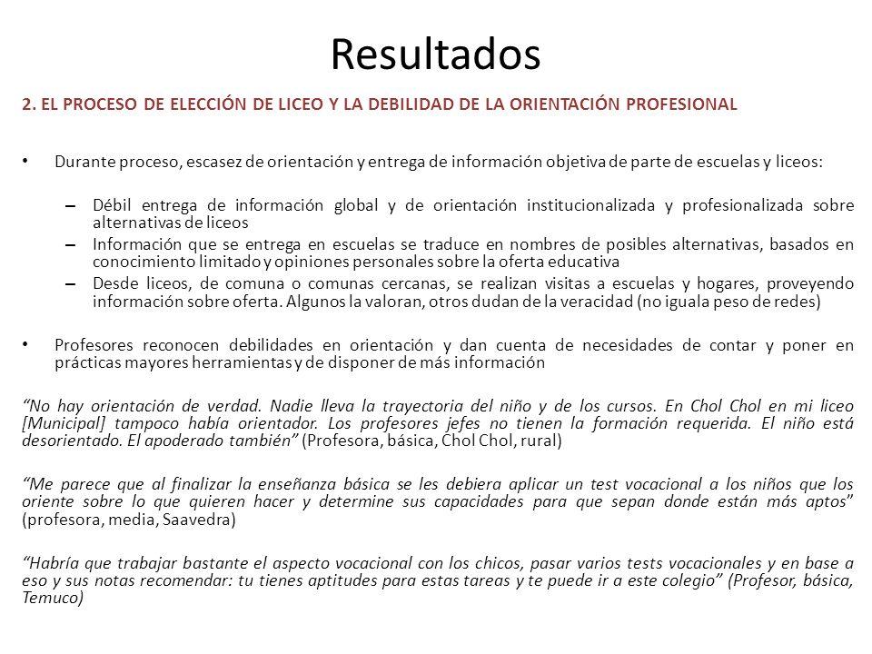 Resultados 2. EL PROCESO DE ELECCIÓN DE LICEO Y LA DEBILIDAD DE LA ORIENTACIÓN PROFESIONAL Durante proceso, escasez de orientación y entrega de inform