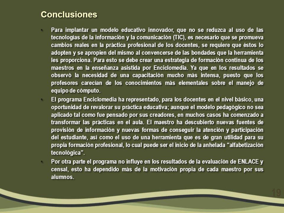 ConclusionesConclusiones Para implantar un modelo educativo innovador, que no se reduzca al uso de las tecnologías de la información y la comunicación