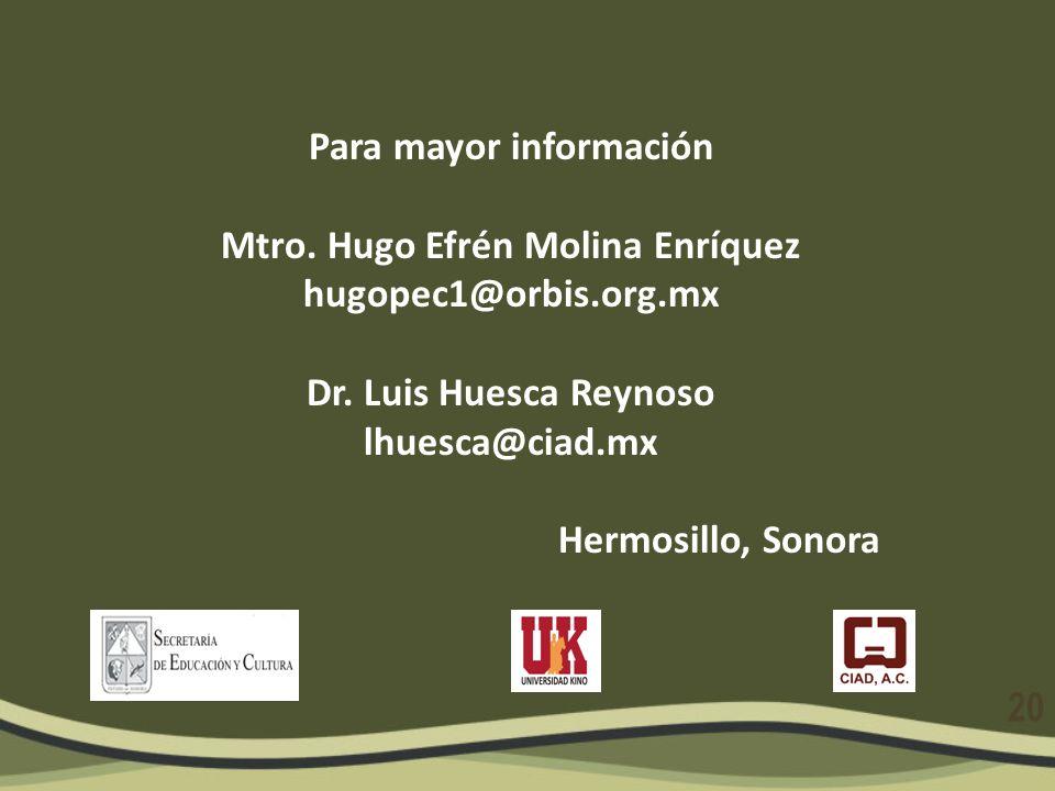 20 Para mayor información Mtro. Hugo Efrén Molina Enríquez hugopec1@orbis.org.mx Dr. Luis Huesca Reynoso lhuesca@ciad.mx Hermosillo, Sonora
