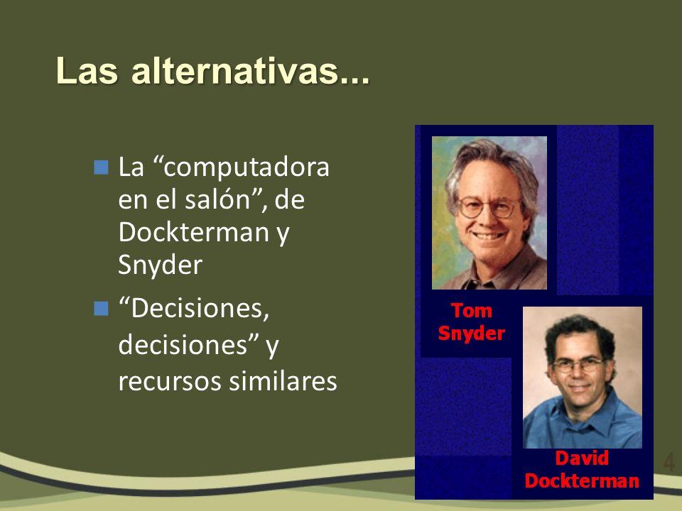 Las alternativas... La computadora en el salón, de Dockterman y Snyder Decisiones, decisiones y recursos similares 4