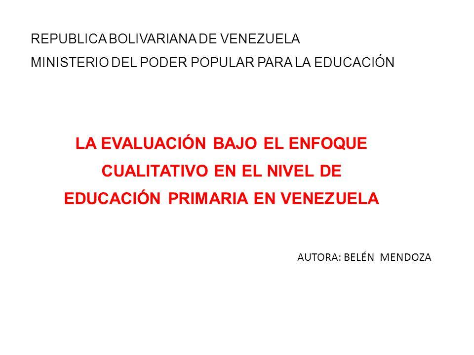 REPUBLICA BOLIVARIANA DE VENEZUELA MINISTERIO DEL PODER POPULAR PARA LA EDUCACIÓN LA EVALUACIÓN BAJO EL ENFOQUE CUALITATIVO EN EL NIVEL DE EDUCACIÓN P