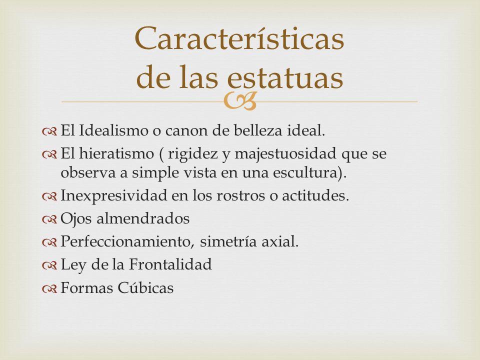 Características de las estatuas El Idealismo o canon de belleza ideal. El hieratismo ( rigidez y majestuosidad que se observa a simple vista en una es
