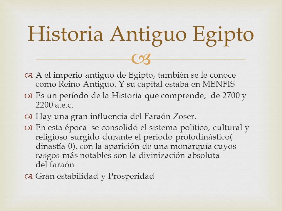 A el imperio antiguo de Egipto, también se le conoce como Reino Antiguo. Y su capital estaba en MENFIS Es un período de la Historia que comprende, de
