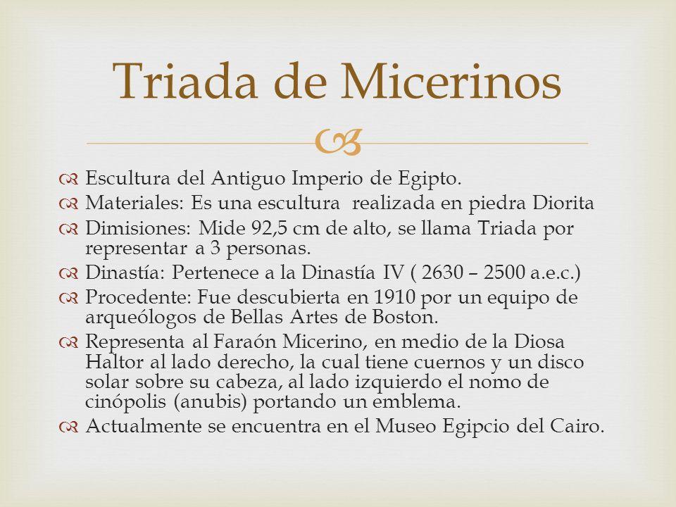 Escultura del Antiguo Imperio de Egipto. Materiales: Es una escultura realizada en piedra Diorita Dimisiones: Mide 92,5 cm de alto, se llama Triada po