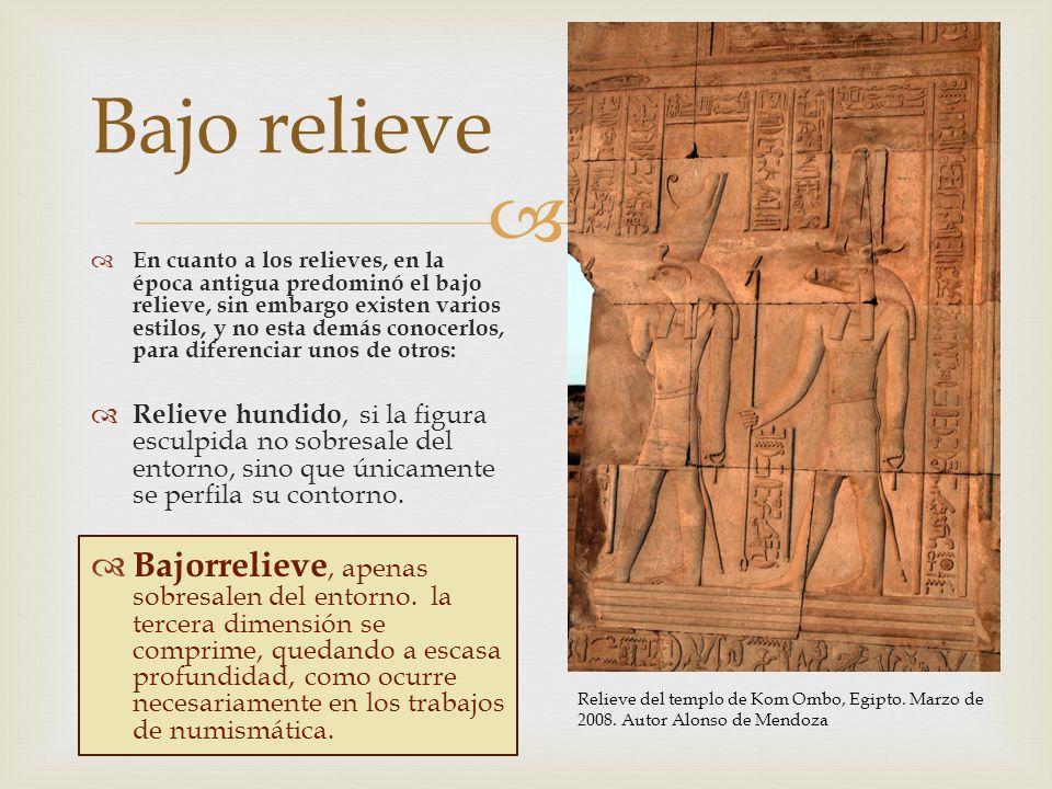 En cuanto a los relieves, en la época antigua predominó el bajo relieve, sin embargo existen varios estilos, y no esta demás conocerlos, para diferenc