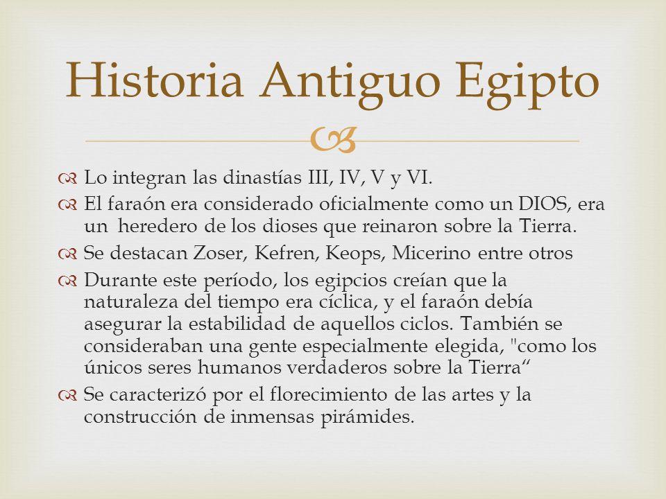 Lo integran las dinastías III, IV, V y VI. El faraón era considerado oficialmente como un DIOS, era un heredero de los dioses que reinaron sobre la Ti
