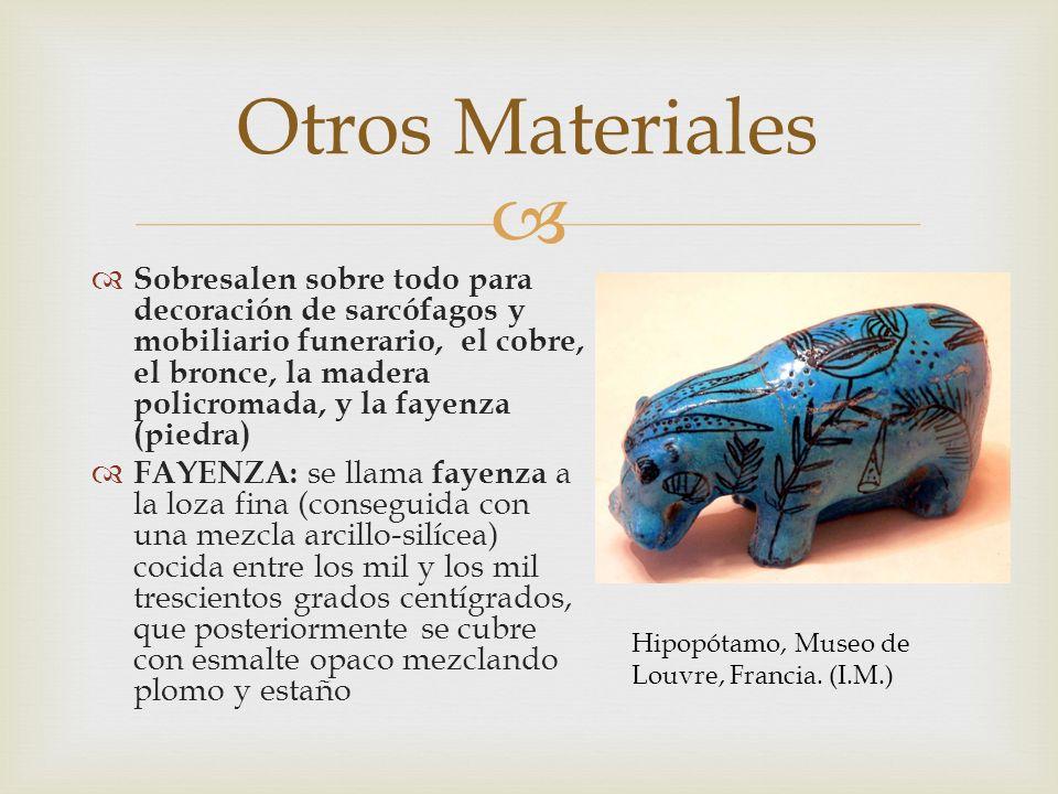Sobresalen sobre todo para decoración de sarcófagos y mobiliario funerario, el cobre, el bronce, la madera policromada, y la fayenza (piedra) FAYENZA: