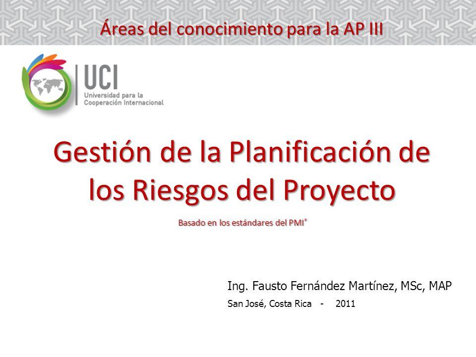 Áreas del conocimiento para la AP III Gestión de la Planificación de los Riesgos del Proyecto Basado en los estándares del PMI ® Ing. Fausto Fernández