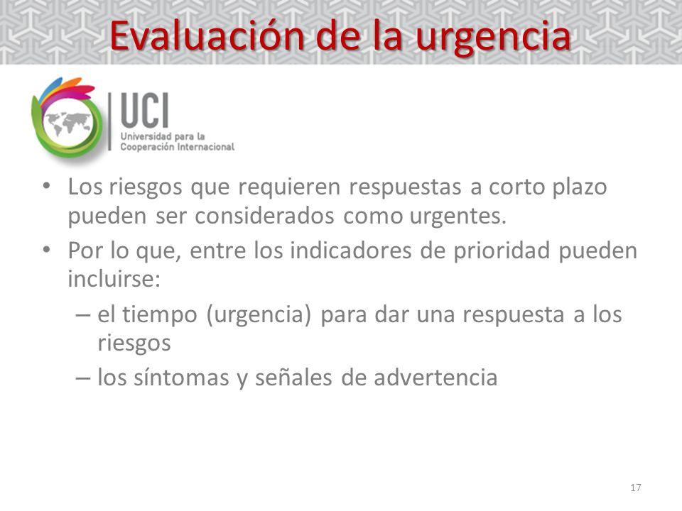 17 Evaluación de la urgencia Los riesgos que requieren respuestas a corto plazo pueden ser considerados como urgentes. Por lo que, entre los indicador