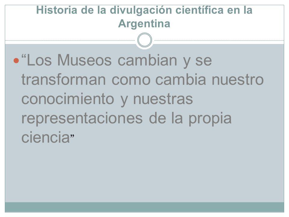 Los Museos cambian y se transforman como cambia nuestro conocimiento y nuestras representaciones de la propia ciencia
