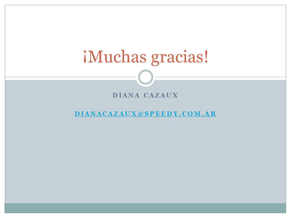 DIANA CAZAUX DIANACAZAUX@SPEEDY.COM.AR ¡Muchas gracias!