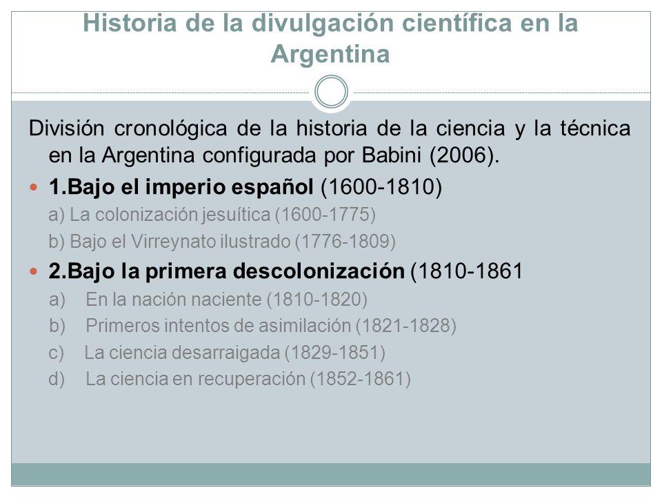 Historia de la divulgación científica en la Argentina División cronológica de la historia de la ciencia y la técnica en la Argentina configurada por B