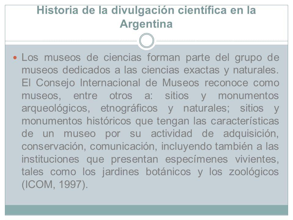 Historia de la divulgación científica en la Argentina Los museos de ciencias forman parte del grupo de museos dedicados a las ciencias exactas y natur