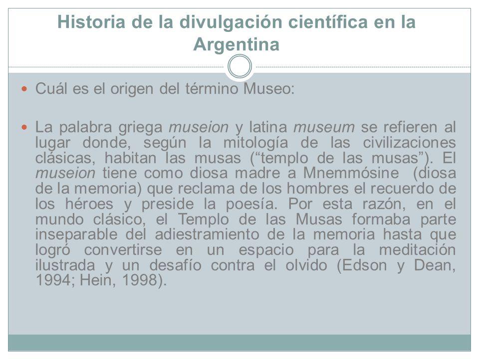 Historia de la divulgación científica en la Argentina Cuál es el origen del término Museo: La palabra griega museion y latina museum se refieren al lu