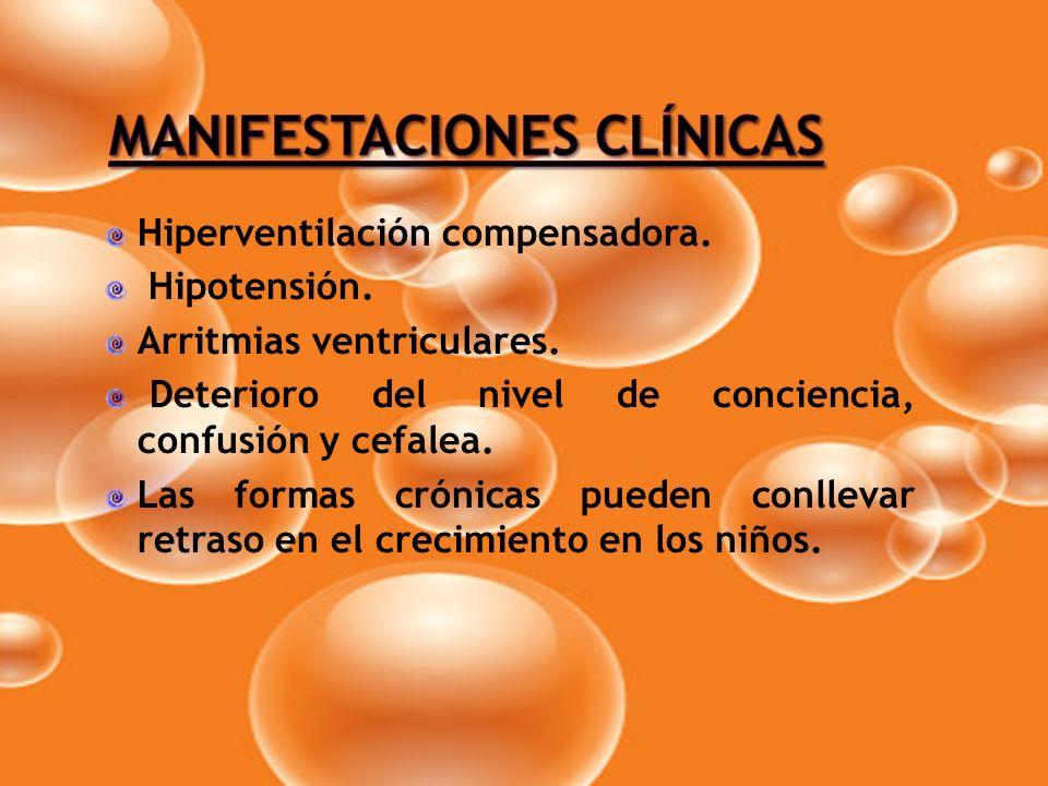 Hiperventilación compensadora. Hipotensión. Arritmias ventriculares. Deterioro del nivel de conciencia, confusión y cefalea. Las formas crónicas puede