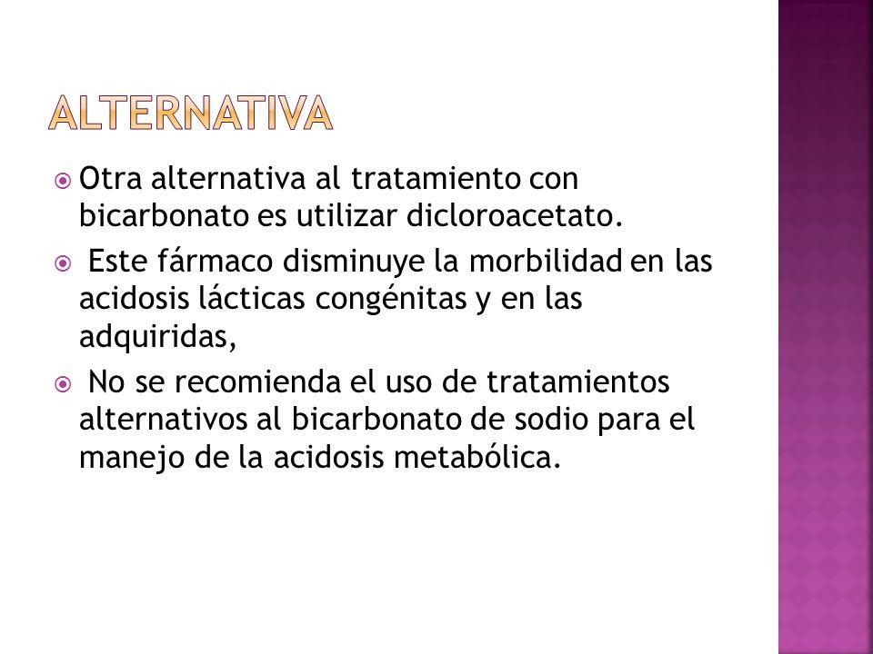 Otra alternativa al tratamiento con bicarbonato es utilizar dicloroacetato. Este fármaco disminuye la morbilidad en las acidosis lácticas congénitas y