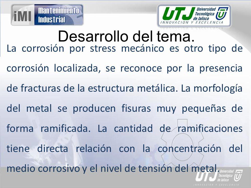 Desarrollo del tema. La corrosión por stress mecánico es otro tipo de corrosión localizada, se reconoce por la presencia de fracturas de la estructura