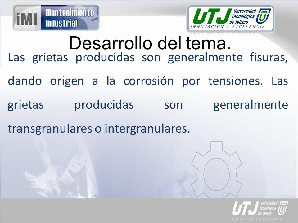 Desarrollo del tema. Las grietas producidas son generalmente fisuras, dando origen a la corrosión por tensiones. Las grietas producidas son generalmen