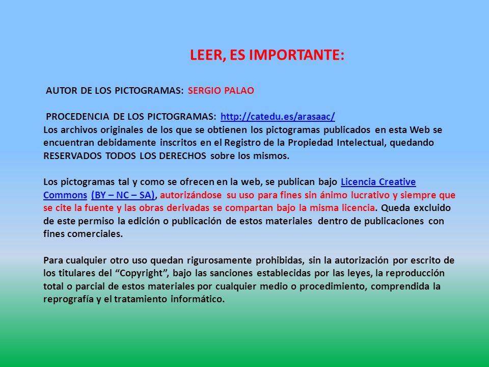 LEER, ES IMPORTANTE: AUTOR DE LOS PICTOGRAMAS: SERGIO PALAO PROCEDENCIA DE LOS PICTOGRAMAS: http://catedu.es/arasaac/http://catedu.es/arasaac/ Los archivos originales de los que se obtienen los pictogramas publicados en esta Web se encuentran debidamente inscritos en el Registro de la Propiedad Intelectual, quedando RESERVADOS TODOS LOS DERECHOS sobre los mismos.