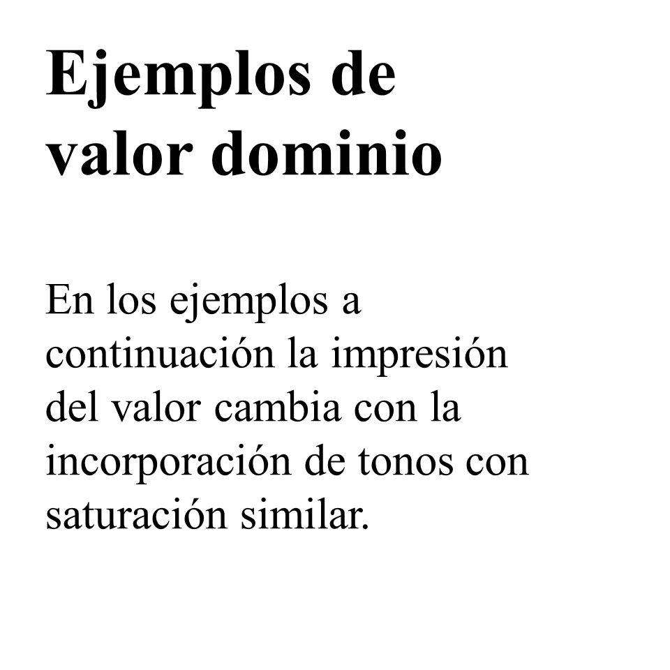 Ejemplos de valor dominio En los ejemplos a continuación la impresión del valor cambia con la incorporación de tonos con saturación similar.