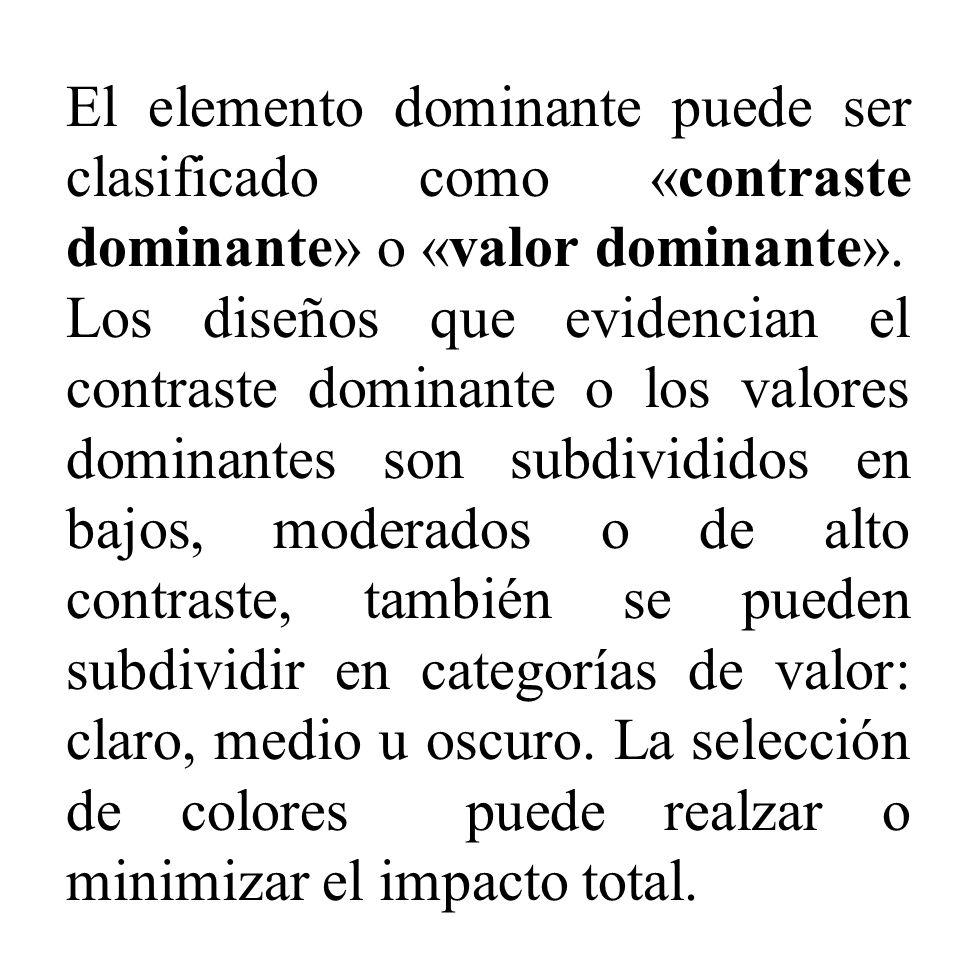 El elemento dominante puede ser clasificado como «contraste dominante» o «valor dominante». Los diseños que evidencian el contraste dominante o los va