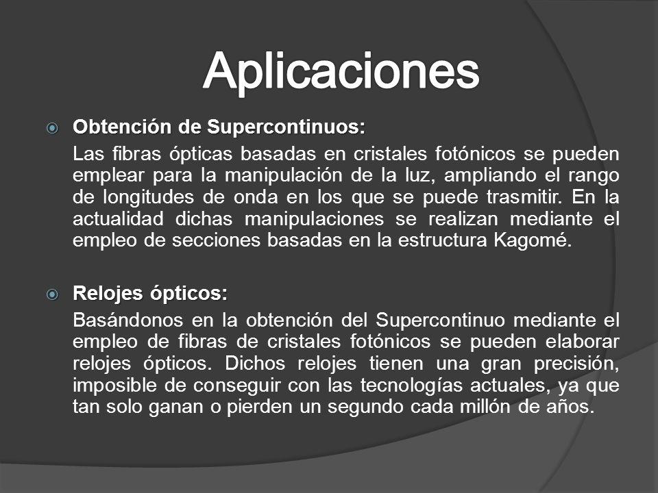 Obtención de Supercontinuos: Obtención de Supercontinuos: Las fibras ópticas basadas en cristales fotónicos se pueden emplear para la manipulación de