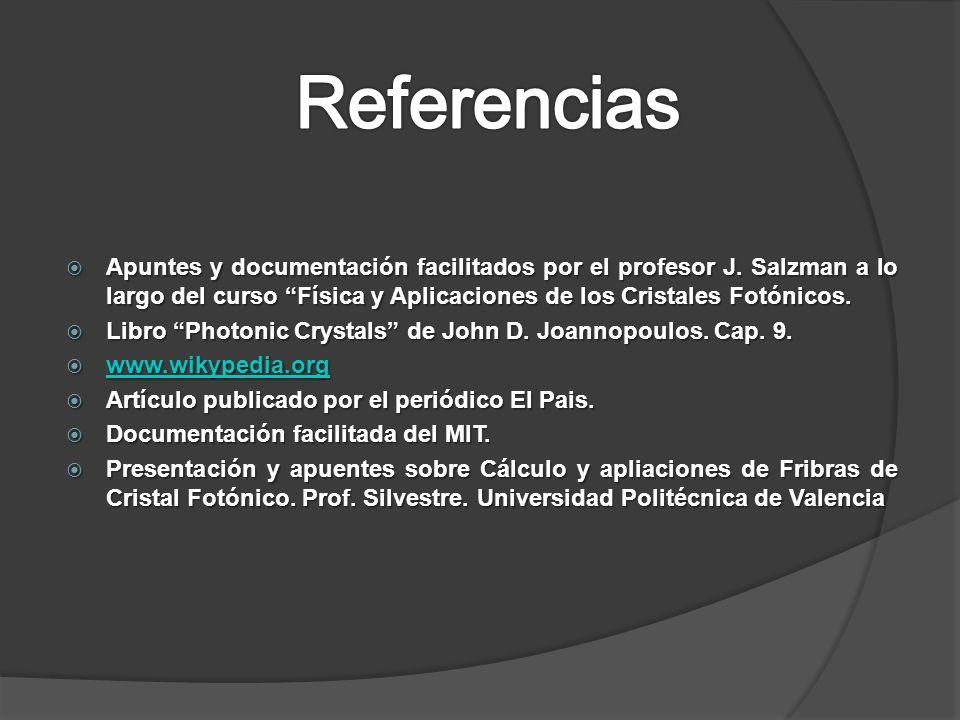 Apuntes y documentación facilitados por el profesor J. Salzman a lo largo del curso Física y Aplicaciones de los Cristales Fotónicos. Apuntes y docume