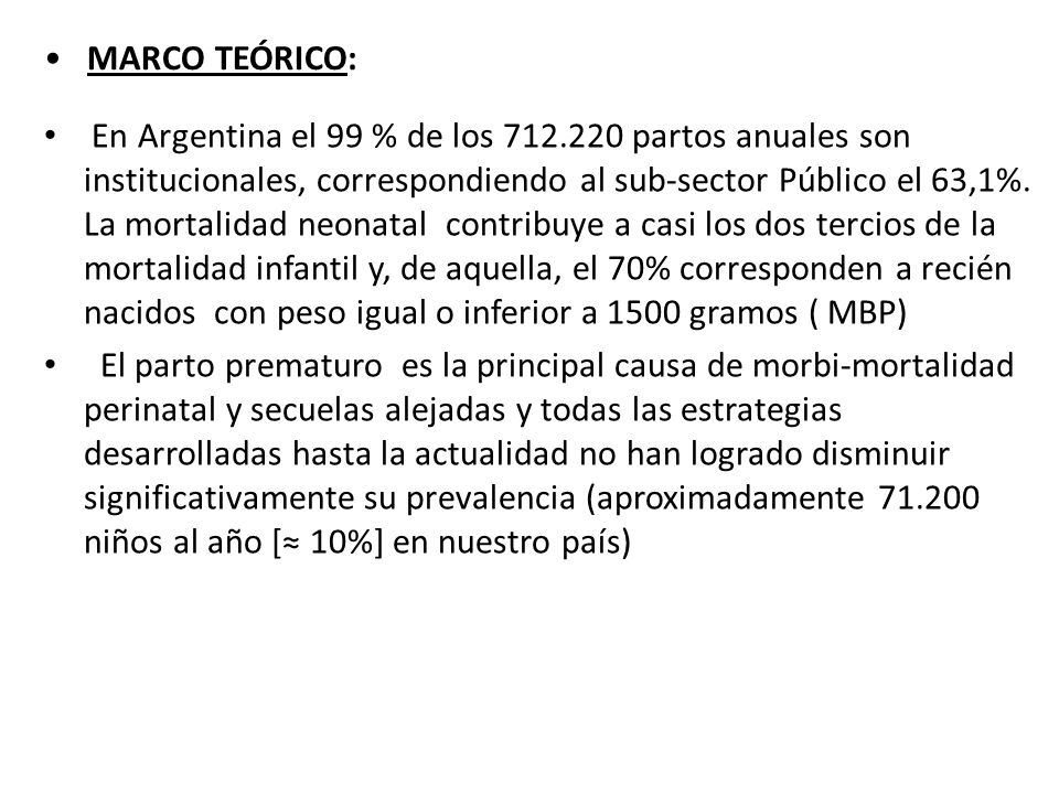 MARCO TEÓRICO: En Argentina el 99 % de los 712.220 partos anuales son institucionales, correspondiendo al sub-sector Público el 63,1%. La mortalidad n
