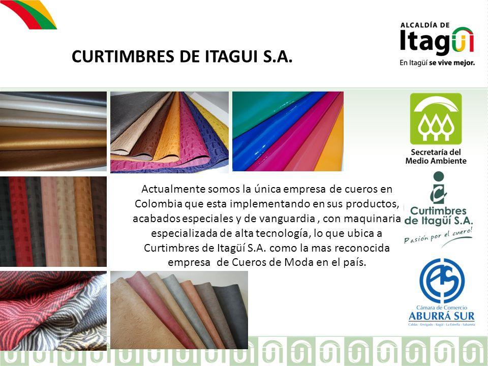 EMPRESA CURTIMBRES DE ITAGUI S.A. Actualmente somos la única empresa de cueros en Colombia que esta implementando en sus productos, acabados especiale