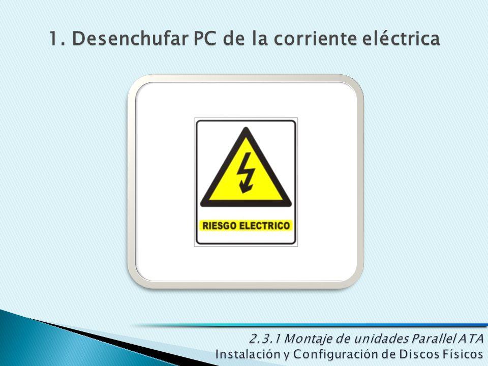 1. Desenchufar PC de la corriente eléctrica