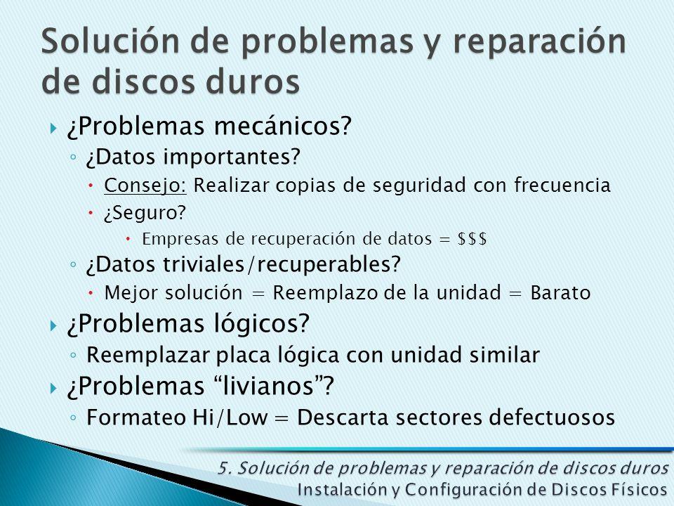Solución de problemas y reparación de discos duros ¿Problemas mecánicos? ¿Datos importantes? Consejo: Realizar copias de seguridad con frecuencia ¿Seg