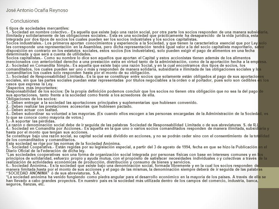 José Antonio Ocaña Reynoso Conclusiones 6 tipos de sociedades mercantiles: 1.- Sociedad en nombre colectivo.- Es aquella que existe bajo una razón soc