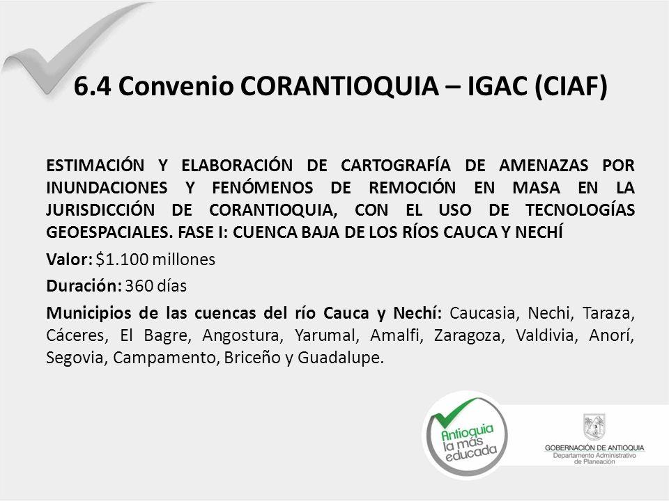 6.4 Convenio CORANTIOQUIA – IGAC (CIAF) ESTIMACIÓN Y ELABORACIÓN DE CARTOGRAFÍA DE AMENAZAS POR INUNDACIONES Y FENÓMENOS DE REMOCIÓN EN MASA EN LA JUR