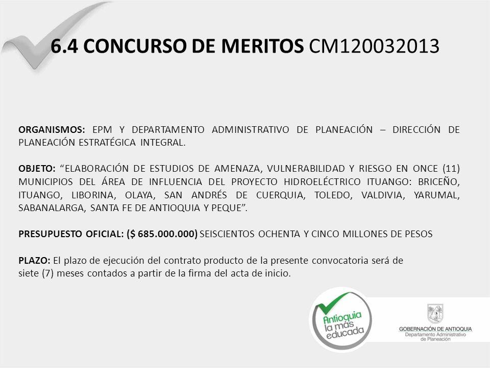 6.4 CONCURSO DE MERITOS CM120032013 ORGANISMOS: EPM Y DEPARTAMENTO ADMINISTRATIVO DE PLANEACIÓN – DIRECCIÓN DE PLANEACIÓN ESTRATÉGICA INTEGRAL. OBJETO