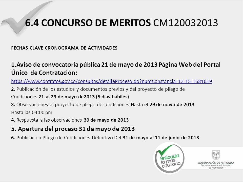 6.4 CONCURSO DE MERITOS CM120032013 FECHAS CLAVE CRONOGRAMA DE ACTIVIDADES 1.Aviso de convocatoria pública 21 de mayo de 2013 Página Web del Portal Ún
