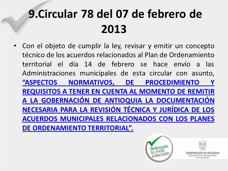 9.Circular 78 del 07 de febrero de 2013 Con el objeto de cumplir la ley, revisar y emitir un concepto técnico de los acuerdos relacionados al Plan de
