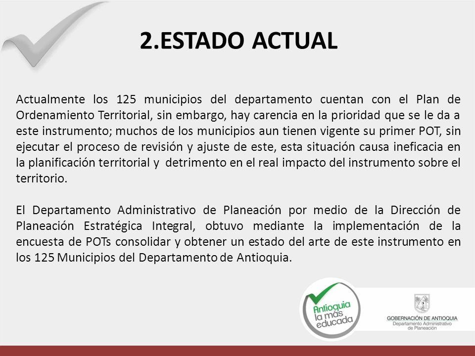 2.ESTADO ACTUAL Actualmente los 125 municipios del departamento cuentan con el Plan de Ordenamiento Territorial, sin embargo, hay carencia en la prior