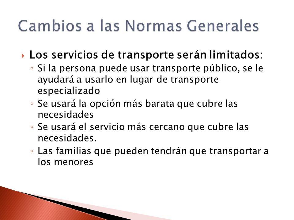 Los servicios de transporte serán limitados: Si la persona puede usar transporte público, se le ayudará a usarlo en lugar de transporte especializado