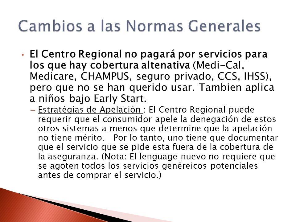 El Centro Regional no pagará por servicios para los que hay cobertura altenativa (Medi-Cal, Medicare, CHAMPUS, seguro privado, CCS, IHSS), pero que no