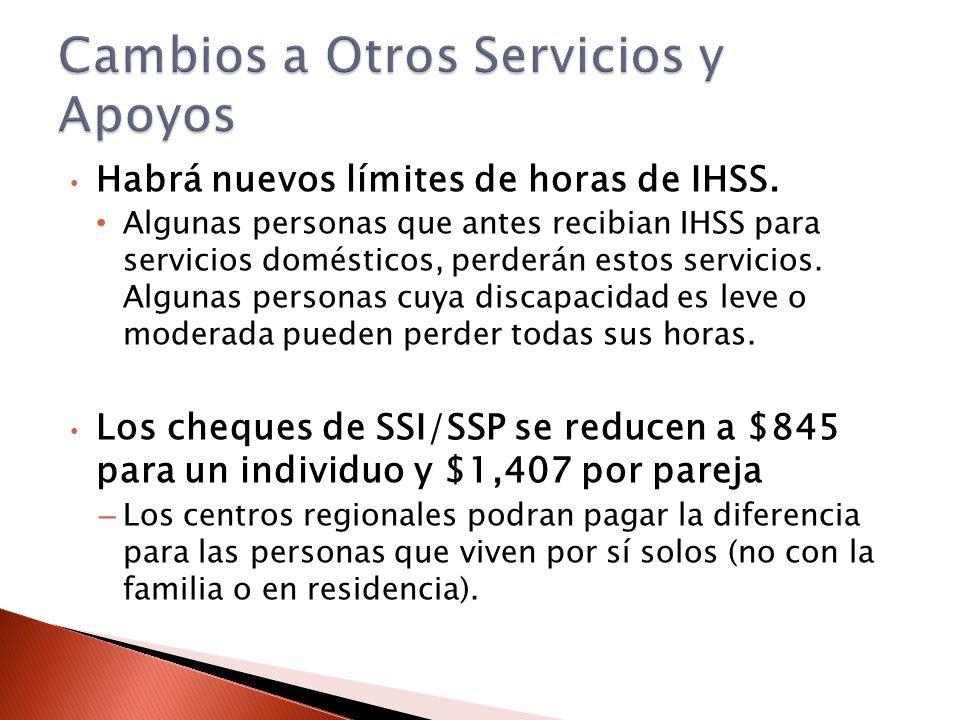 Habrá nuevos límites de horas de IHSS. Algunas personas que antes recibian IHSS para servicios domésticos, perderán estos servicios. Algunas personas