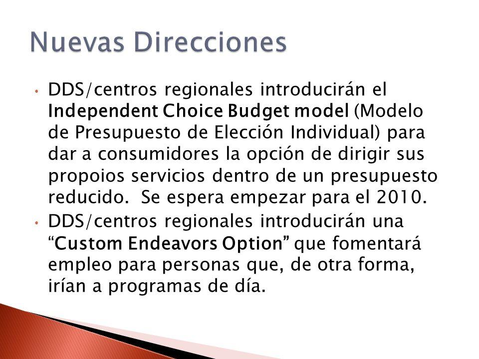 DDS/centros regionales introducirán el Independent Choice Budget model (Modelo de Presupuesto de Elección Individual) para dar a consumidores la opción de dirigir sus propoios servicios dentro de un presupuesto reducido.