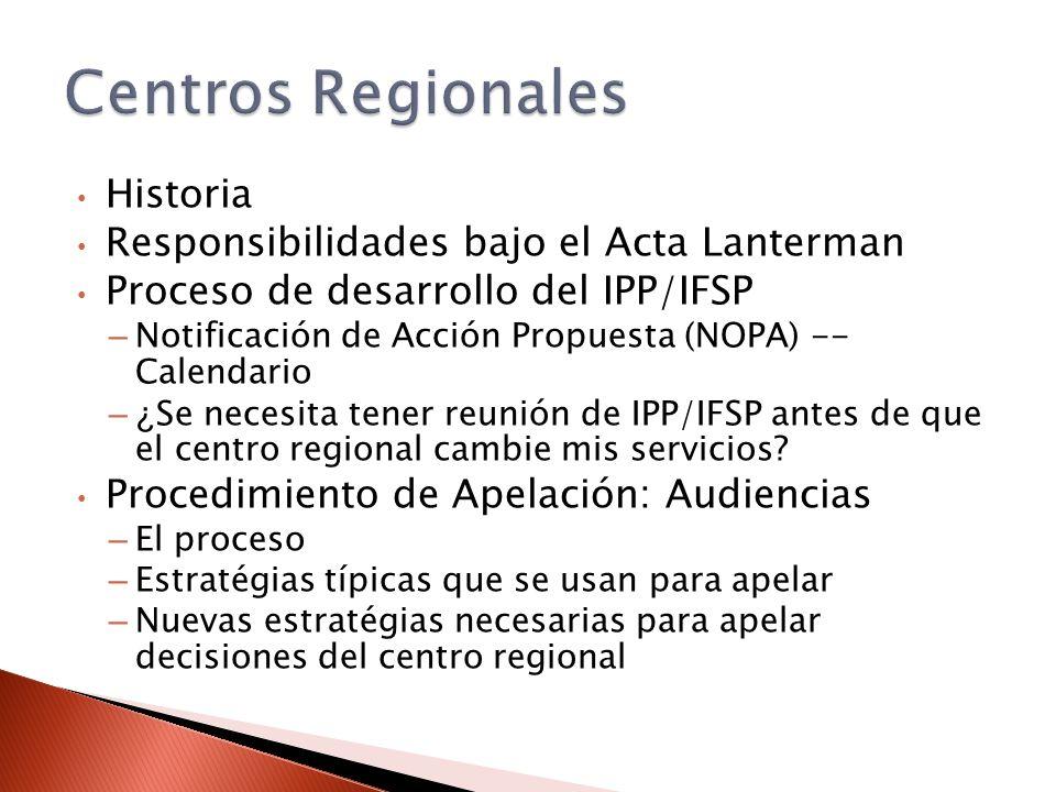 Historia Responsibilidades bajo el Acta Lanterman Proceso de desarrollo del IPP/IFSP – Notificación de Acción Propuesta (NOPA) -- Calendario –¿ Se necesita tener reunión de IPP/IFSP antes de que el centro regional cambie mis servicios.