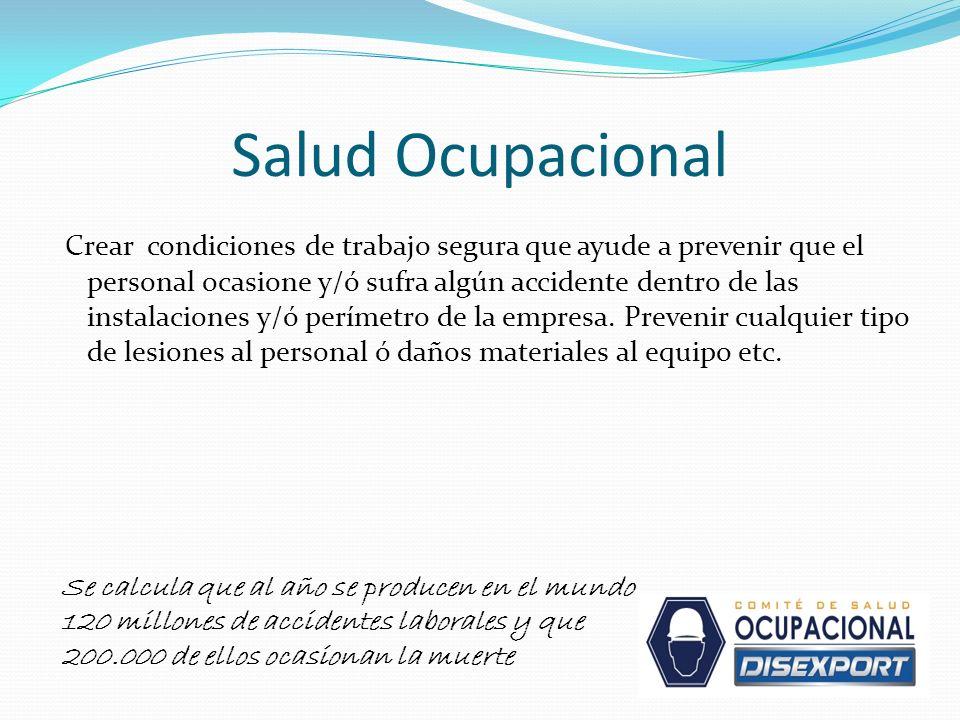 Salud Ocupacional Crear condiciones de trabajo segura que ayude a prevenir que el personal ocasione y/ó sufra algún accidente dentro de las instalacio