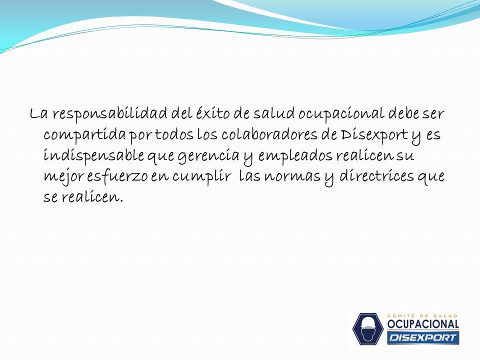 La responsabilidad del éxito de salud ocupacional debe ser compartida por todos los colaboradores de Disexport y es indispensable que gerencia y emple
